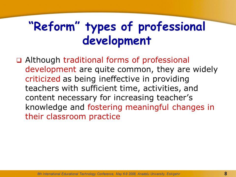 "8th International Educational Technology Conference, May 6-9 2008, Anadolu University, Eskişehir 8 ""Reform"" types of professional development  Althou"