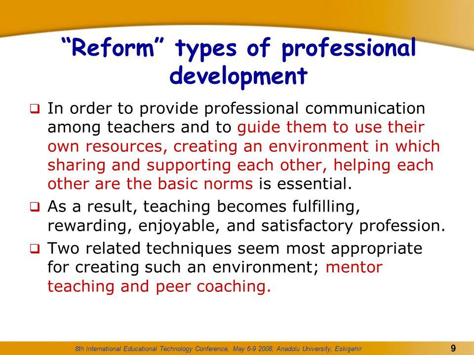 "8th International Educational Technology Conference, May 6-9 2008, Anadolu University, Eskişehir 9 ""Reform"" types of professional development  In ord"