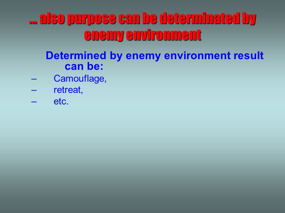 Determined by enemy environment result can be: –Camouflage, –retreat, –etc.
