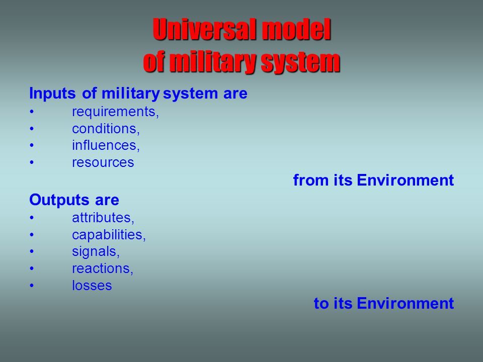 Inputs of military system are requirements, conditions, influences, resources from its Environment Outputs are attributes, capabilities, signals, reac