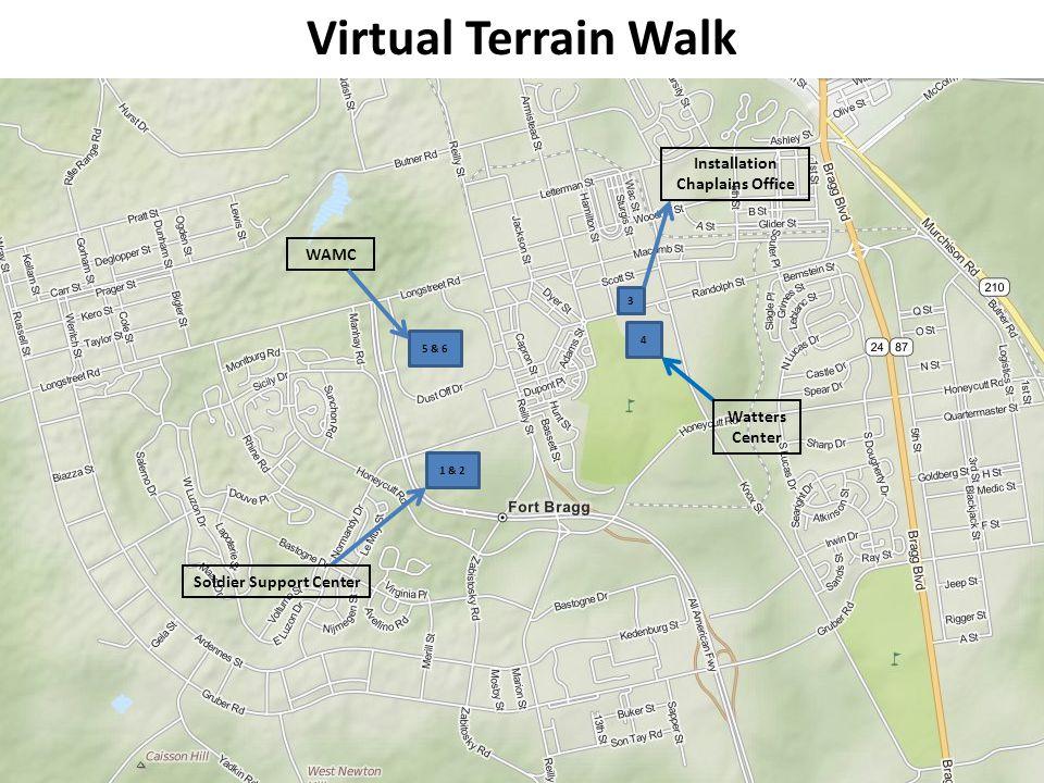 Virtual Terrain Walk 1 & 2 Soldier Support Center 5 & 6 WAMC 4 Watters Center 3 Installation Chaplains Office