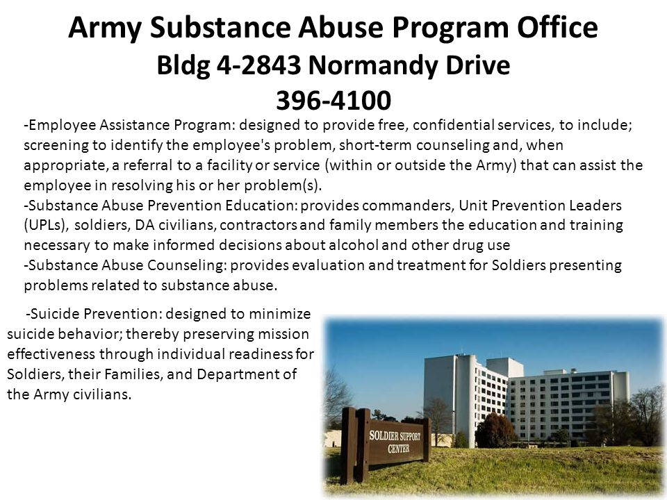 Army Substance Abuse Program Office Bldg 4-2843 Normandy Drive 396-4100 -Employee Assistance Program: designed to provide free, confidential services,