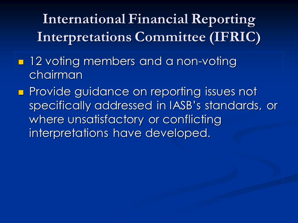 International Financial Reporting Interpretations Committee (IFRIC) 12 voting members and a non-voting chairman 12 voting members and a non-voting cha