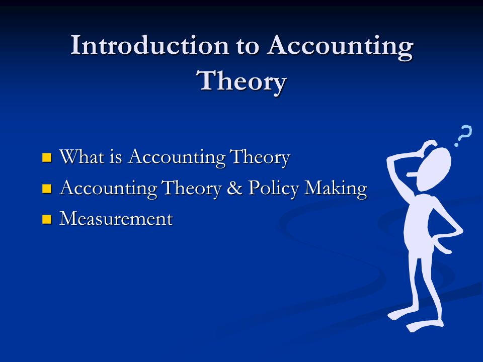 Introduction to Accounting Theory What is Accounting Theory What is Accounting Theory Accounting Theory & Policy Making Accounting Theory & Policy Mak