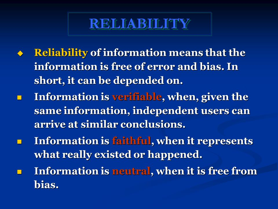 RELIABILITYRELIABILITY  Reliability of information means that the information is free of error and bias.