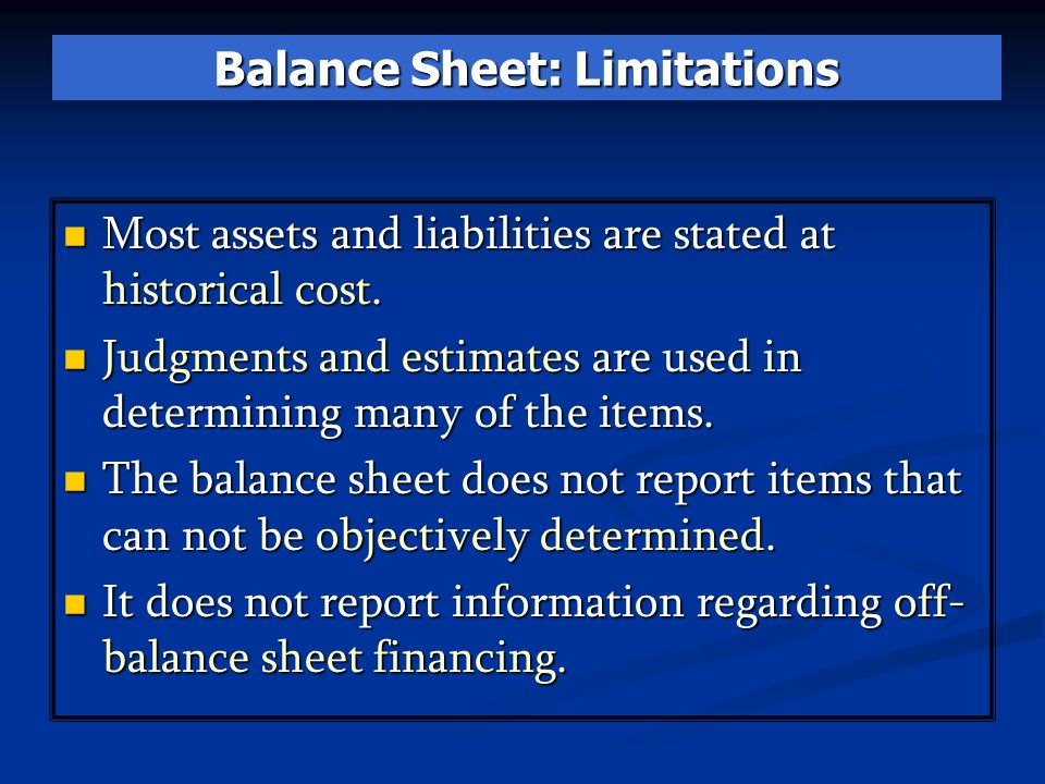 Most assets and liabilities are stated at historical cost. Most assets and liabilities are stated at historical cost. Judgments and estimates are used