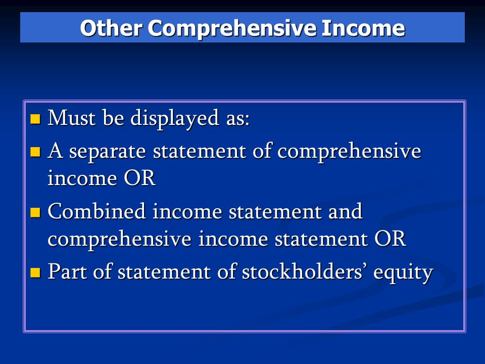 Must be displayed as: Must be displayed as: A separate statement of comprehensive income OR A separate statement of comprehensive income OR Combined i