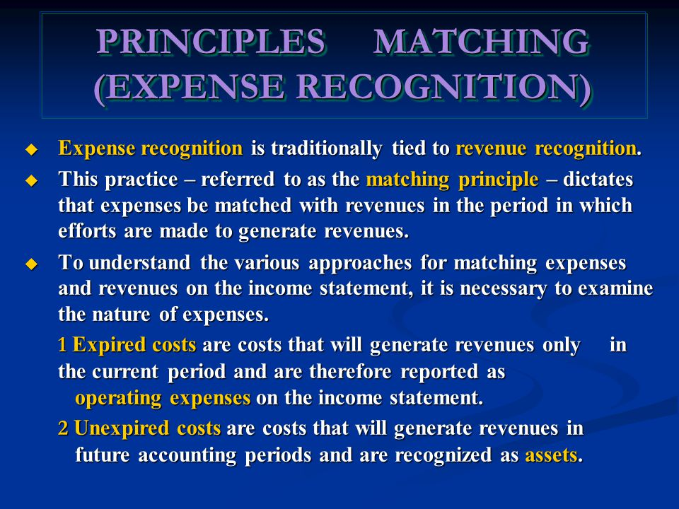  Expense recognition is traditionally tied to revenue recognition.