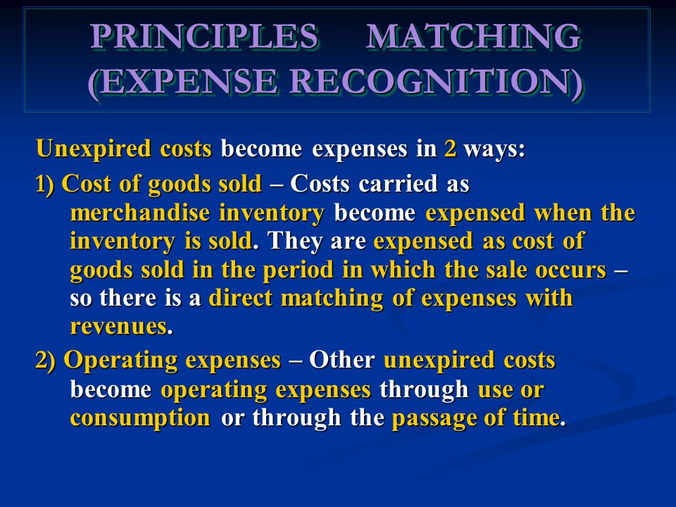 Unexpired costs become expenses in 2 ways: 1) Cost of goods sold – Costs carried as merchandise inventory become expensed when the inventory is sold.