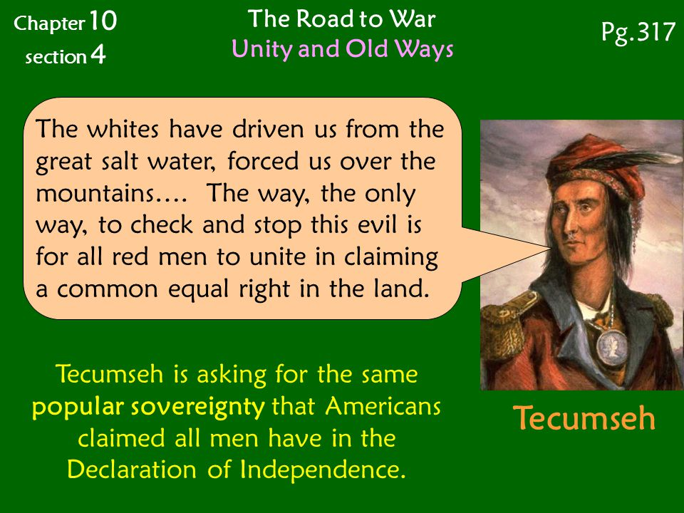 The Road to War Unity and Old Ways Chapter 10 section 4 Pg.317 Tecumseh The whites have driven us from the great salt water, forced us over the mountains….