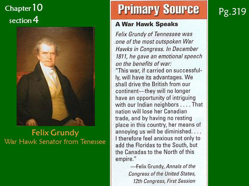 Chapter 10 section 4 Pg.319 Felix Grundy War Hawk Senator from Tenessee