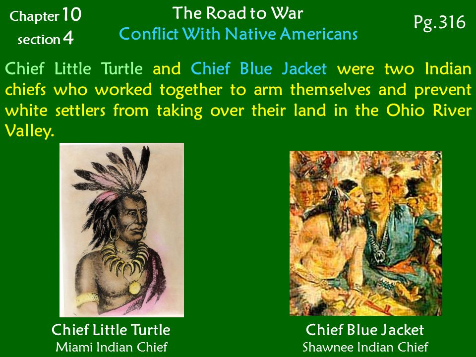 The Road to War Conflict With Native Americans Chapter 10 section 4 Pg.316 Chief Little Turtle Miami Indian Chief Chief Blue Jacket Shawnee Indian Chi
