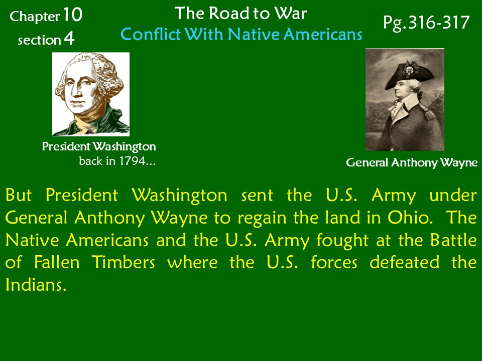 The Road to War Conflict With Native Americans Chapter 10 section 4 Pg.316-317 General Anthony Wayne President Washington back in 1794... But Presiden