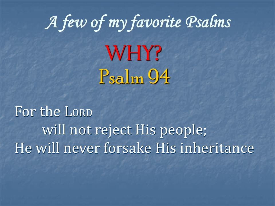 A few of my favorite Psalms Why.