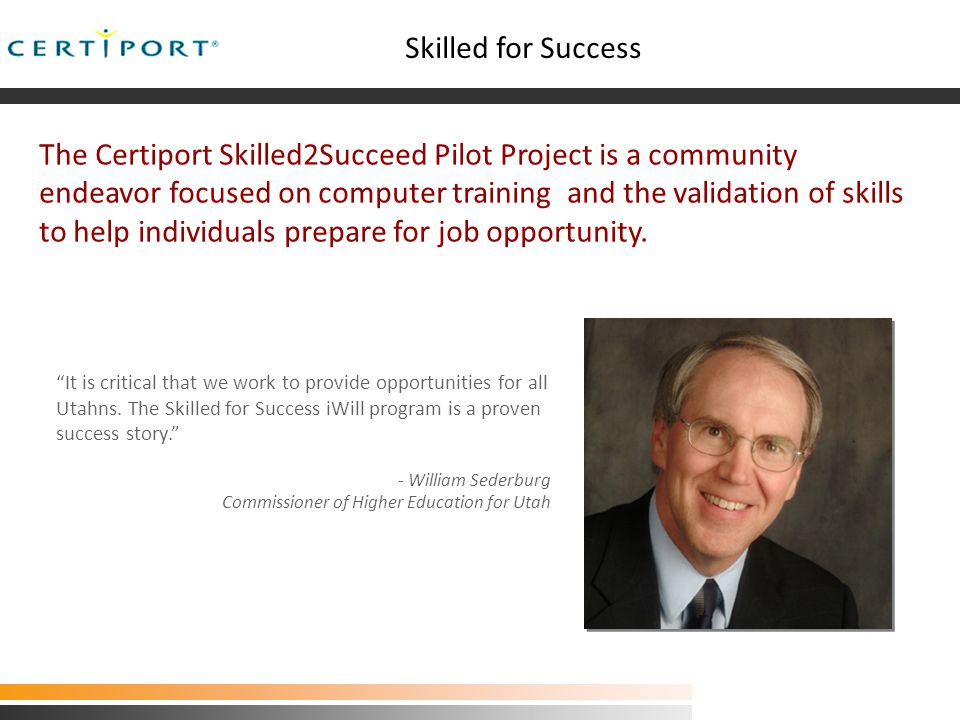 The Certiport Kelly Utah Pilot Project It is critical that we work to provide opportunities for all Utahns.