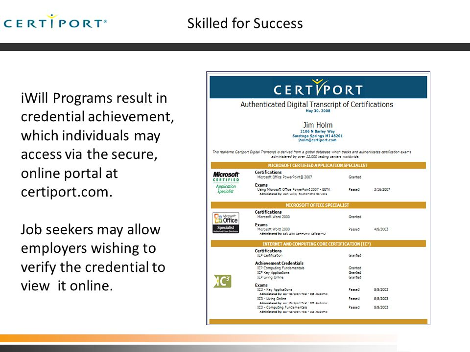 Utah Program Pilot 03.06.09 Certification helps individuals to: Obtain their first job Be the best, most skilled and proficient in the work place Sustain employment and build & advance their careers Certiport Learning Pathway
