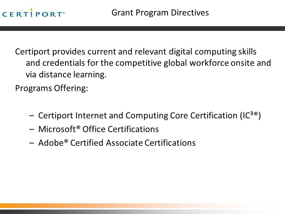 Grant Program Directives Certiport provides current and relevant digital computing skills and credentials for the competitive global workforce onsite and via distance learning.