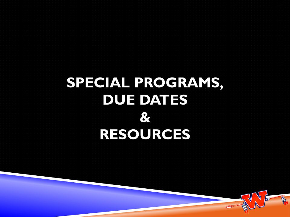 SPECIAL PROGRAMS, DUE DATES & RESOURCES