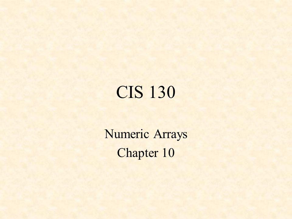CIS 130 Numeric Arrays Chapter 10