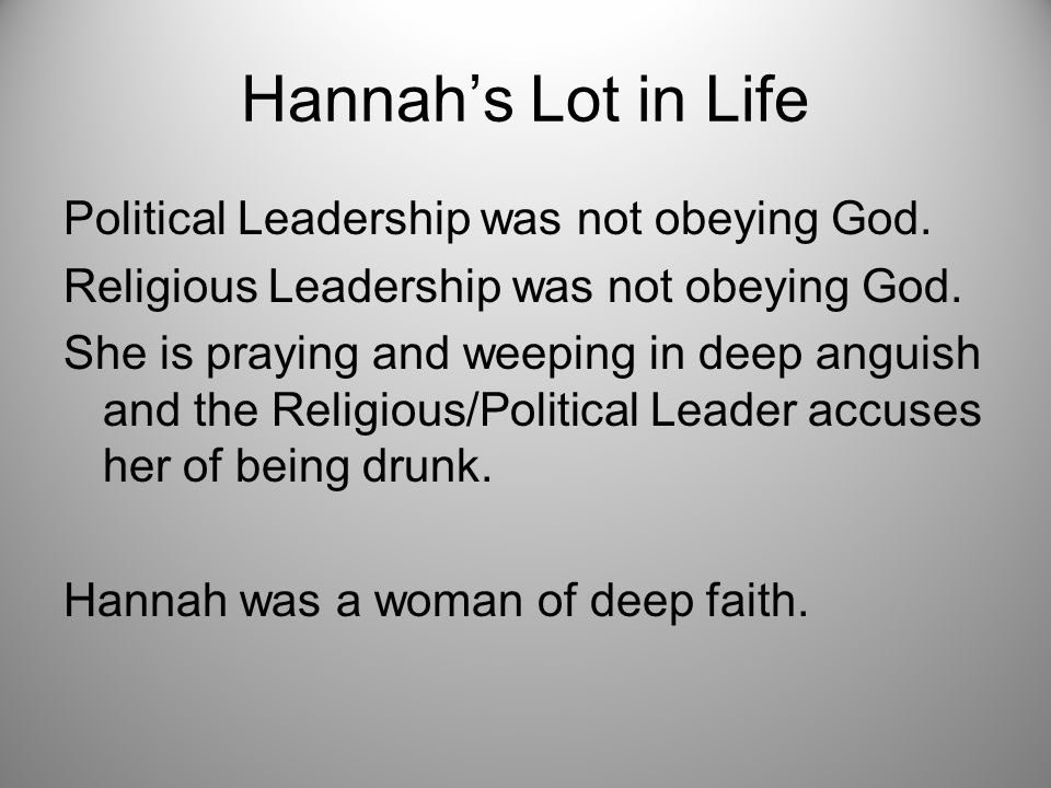 Hannah's Lot in Life Political Leadership was not obeying God.