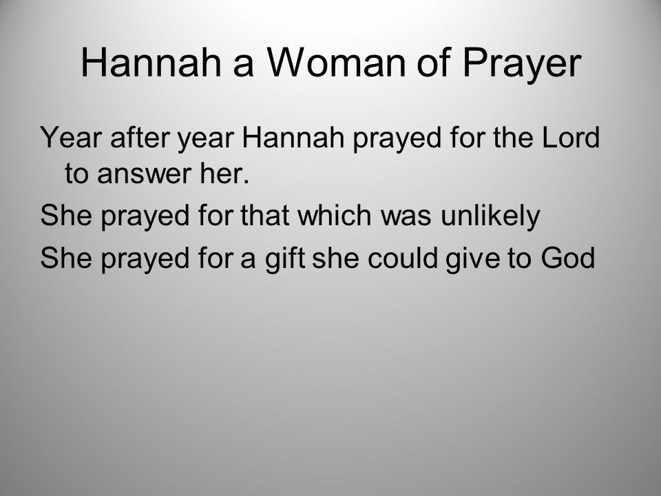 Hannah a Woman of Prayer Year after year Hannah prayed for the Lord to answer her.