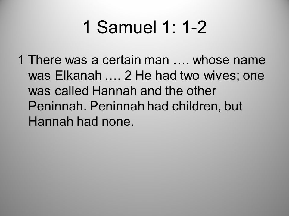 1 Samuel 1: 1-2 1 There was a certain man …. whose name was Elkanah ….