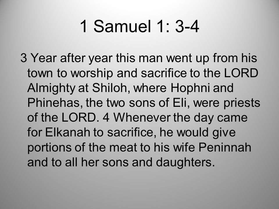 1 Samuel 1: 3-4 3 Year after year this man went up from his town to worship and sacrifice to the LORD Almighty at Shiloh, where Hophni and Phinehas, the two sons of Eli, were priests of the LORD.