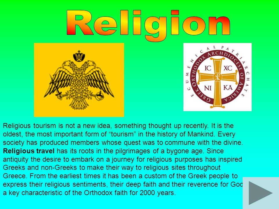 "Religious tourism is not a new idea, something thought up recently. It is the oldest, the most important form of ""tourism"" in the history of Mankind."