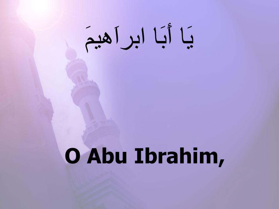 O Abu Ibrahim, يَا أَبَا ابراَهيمَ
