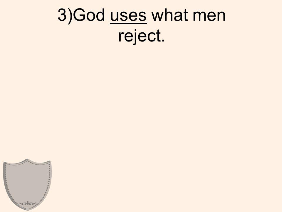 3)God uses what men reject.