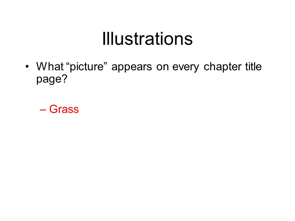"Illustrations What ""picture"" appears on every chapter title page? –Grass"