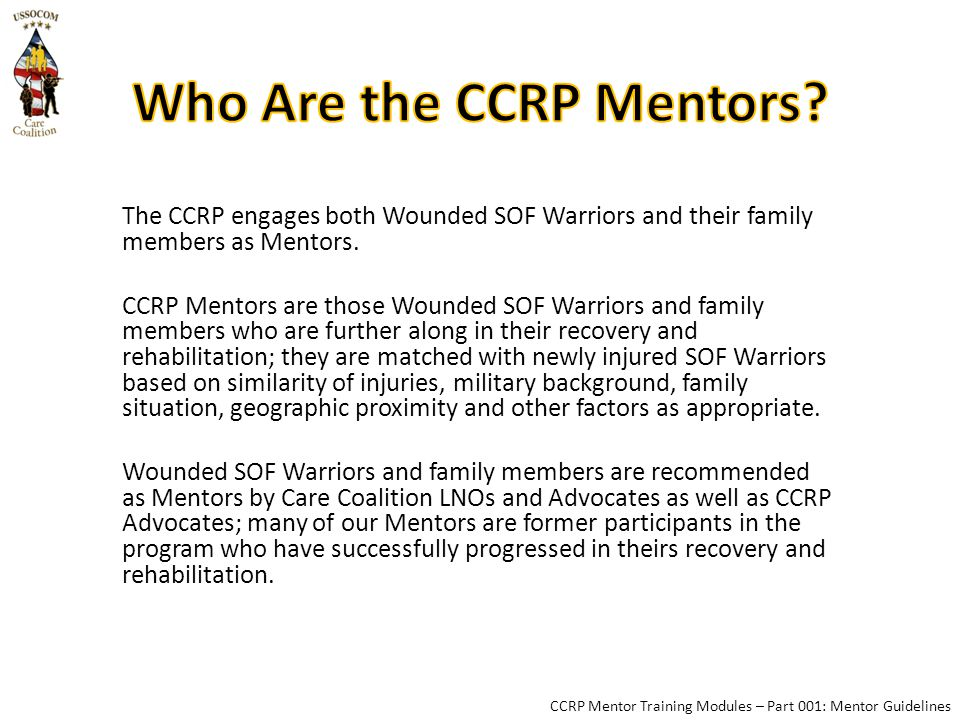 The CCRP engages both Wounded SOF Warriors and their family members as Mentors.
