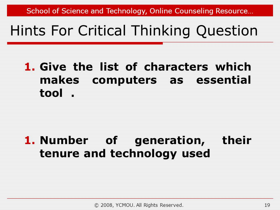 School of Science and Technology, Online Counseling Resource… © 2008, YCMOU. All Rights Reserved. Hints For Critical Thinking Question 1.Give the list