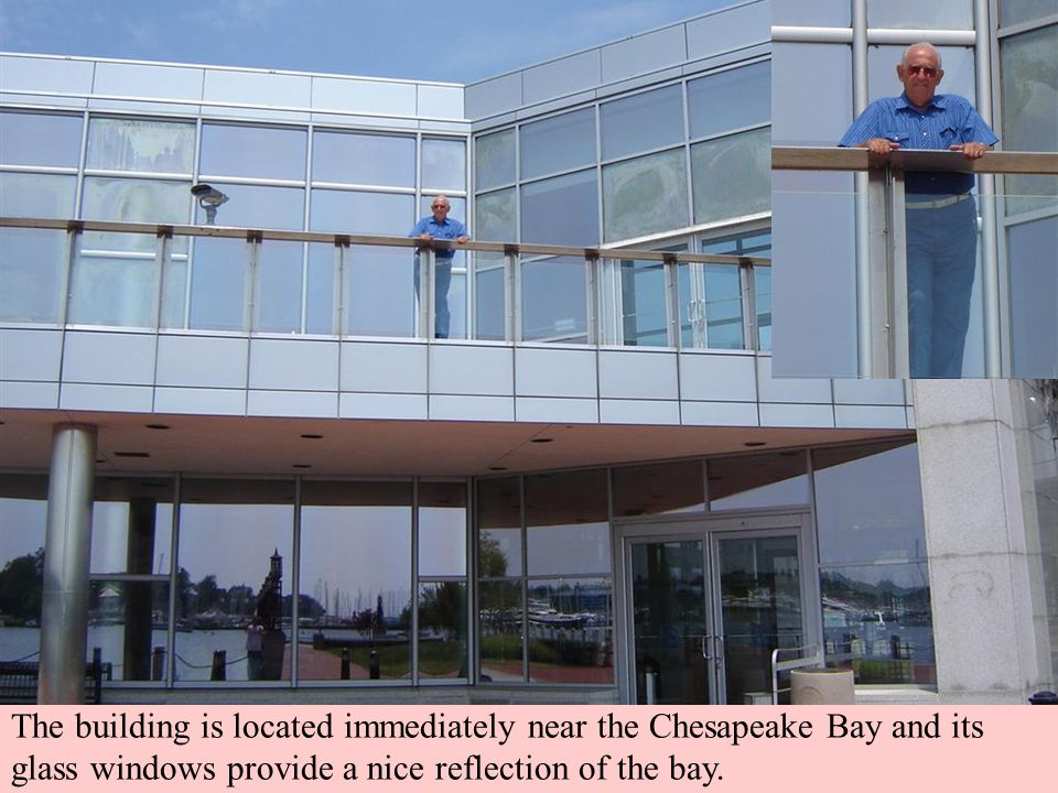 The building is located immediately near the Chesapeake Bay and its glass windows provide a nice reflection of the bay.