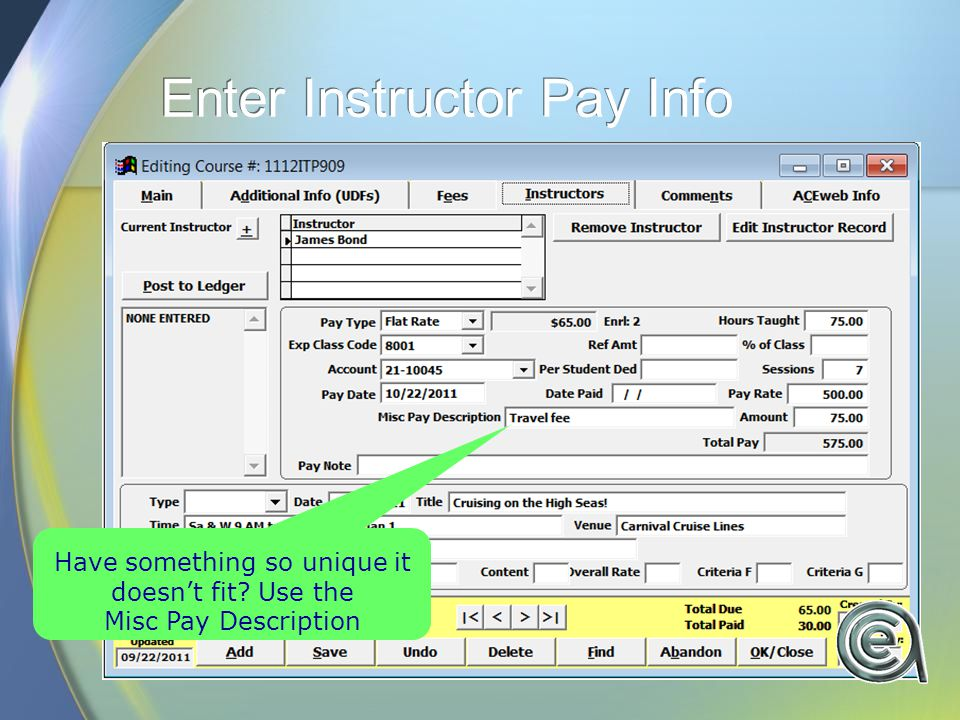 Enter Instructor Pay Info Have something so unique it doesn't fit? Use the Misc Pay Description