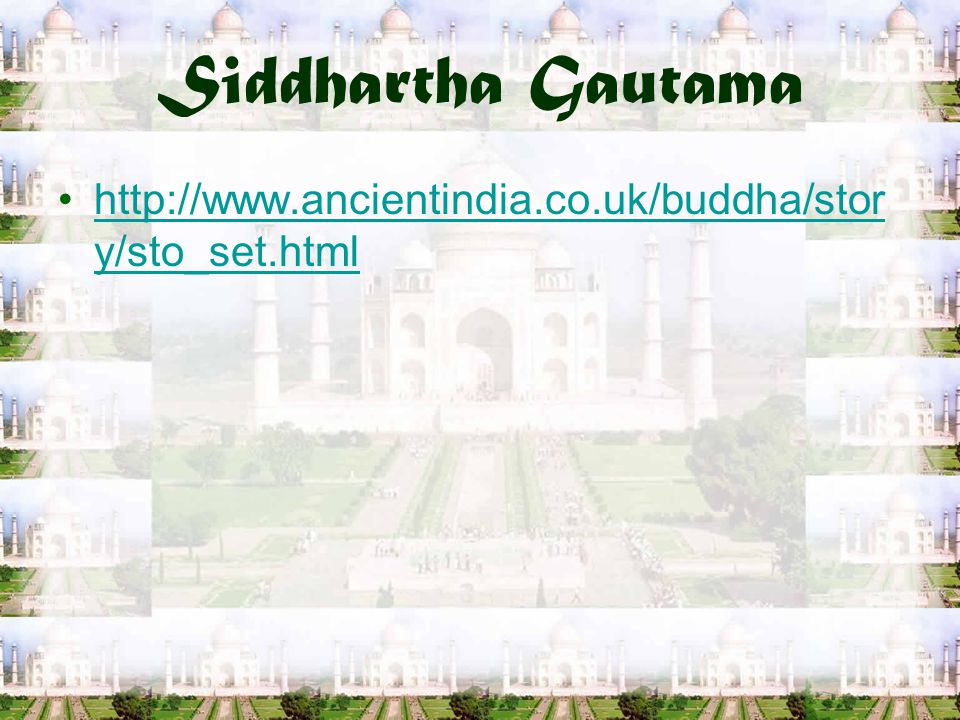 Siddhartha Gautama http://www.ancientindia.co.uk/buddha/stor y/sto_set.htmlhttp://www.ancientindia.co.uk/buddha/stor y/sto_set.html