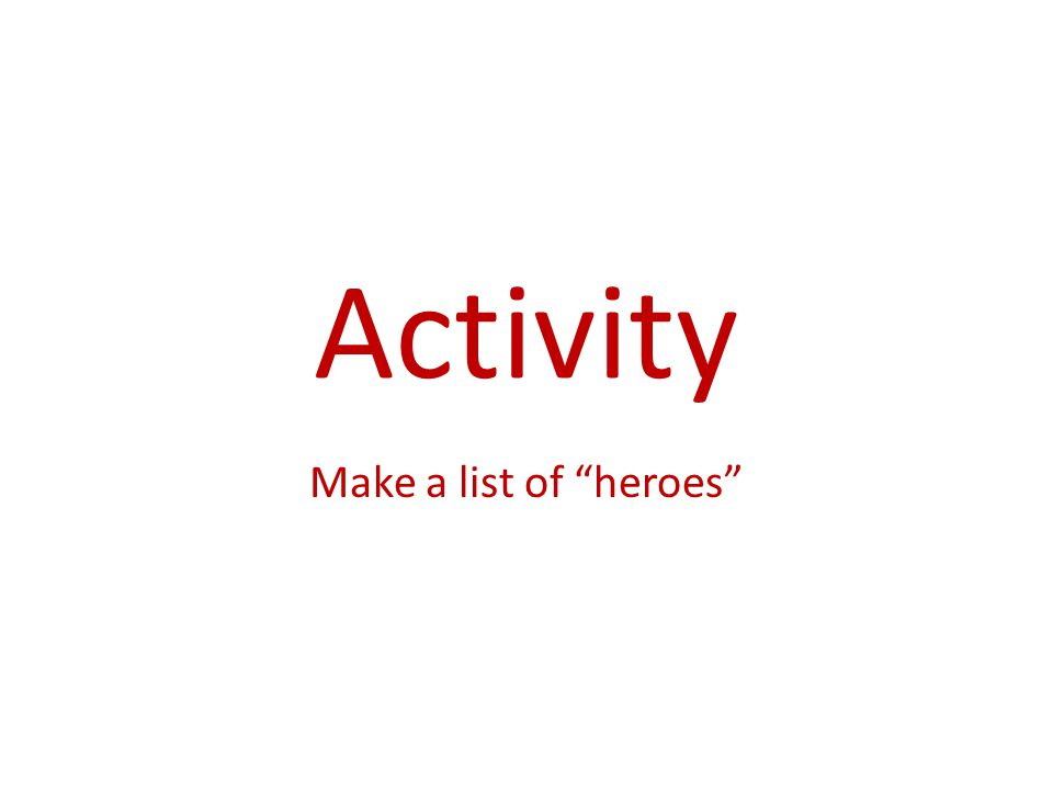 Activity Make a list of heroes