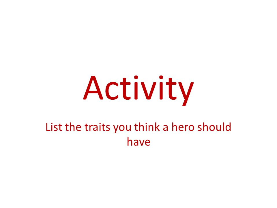 Activity List the traits you think a hero should have