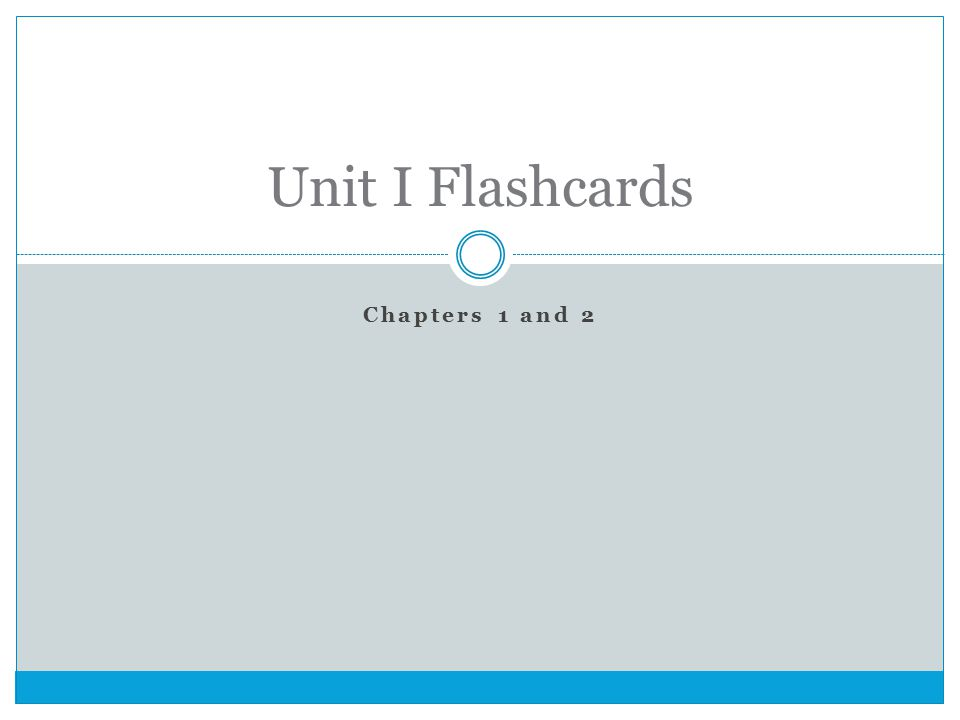 Chapters 1 and 2 Unit I Flashcards
