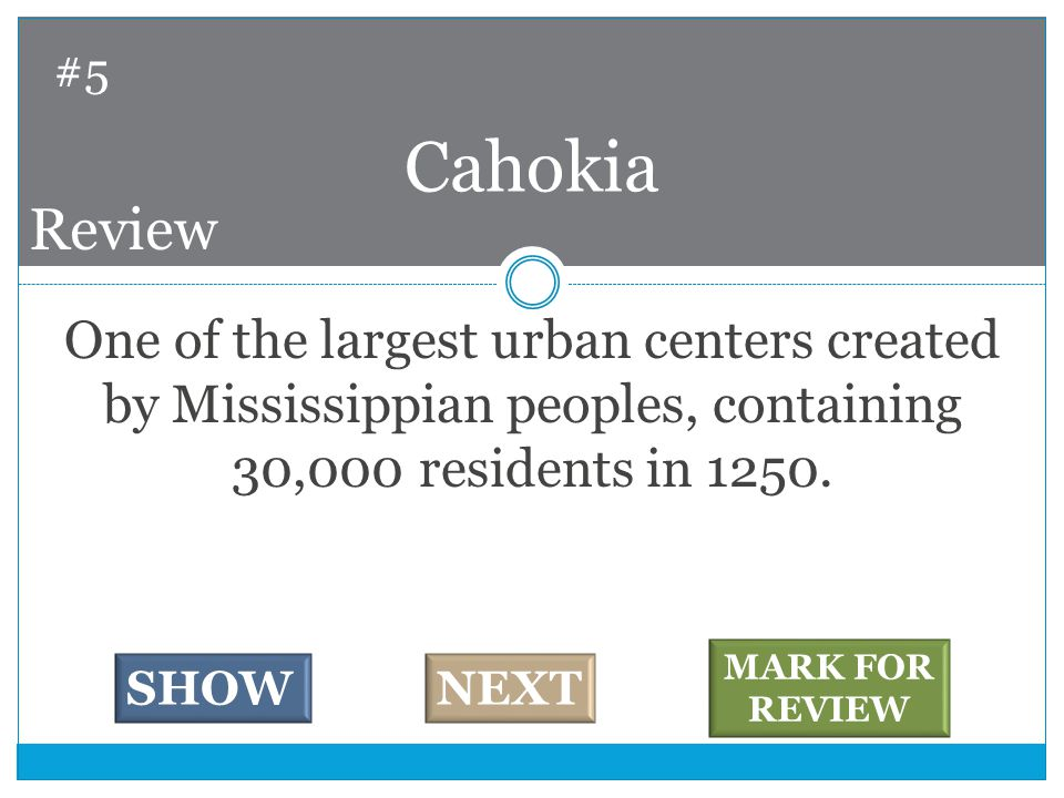 One of the largest urban centers created by Mississippian peoples, containing 30,000 residents in 1250.