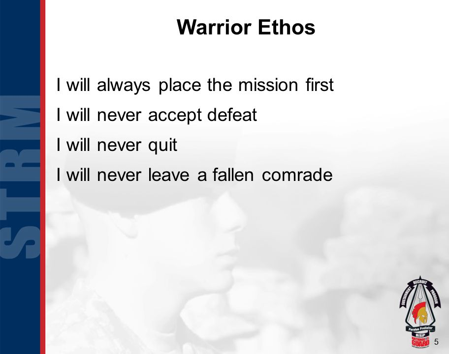 55 I will always place the mission first I will never accept defeat I will never quit I will never leave a fallen comrade Warrior Ethos