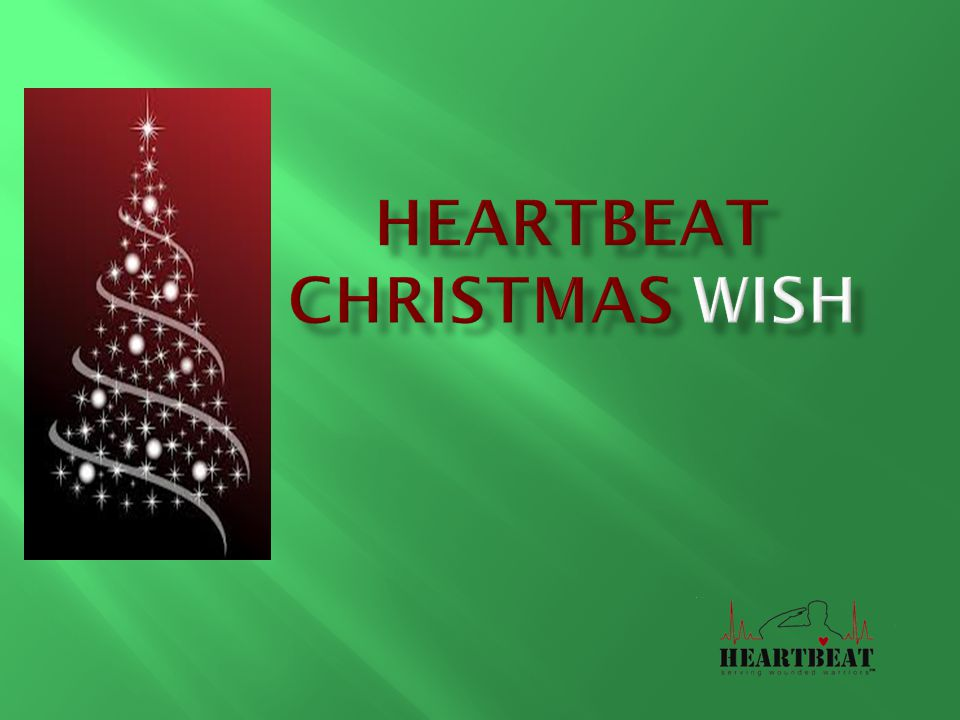 What:  Christmas Wish is a Heartbeat program where community families/businesses adopt Wounded Warriors/Families through Heartbeat serving wounded warriors When:  Now!.