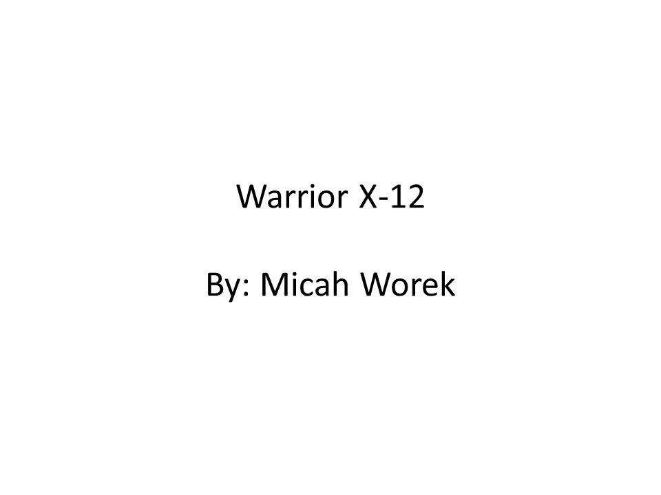 Warrior X-12 By: Micah Worek WARRIOR X- 12 Insert Disk here WARRIOR X-12