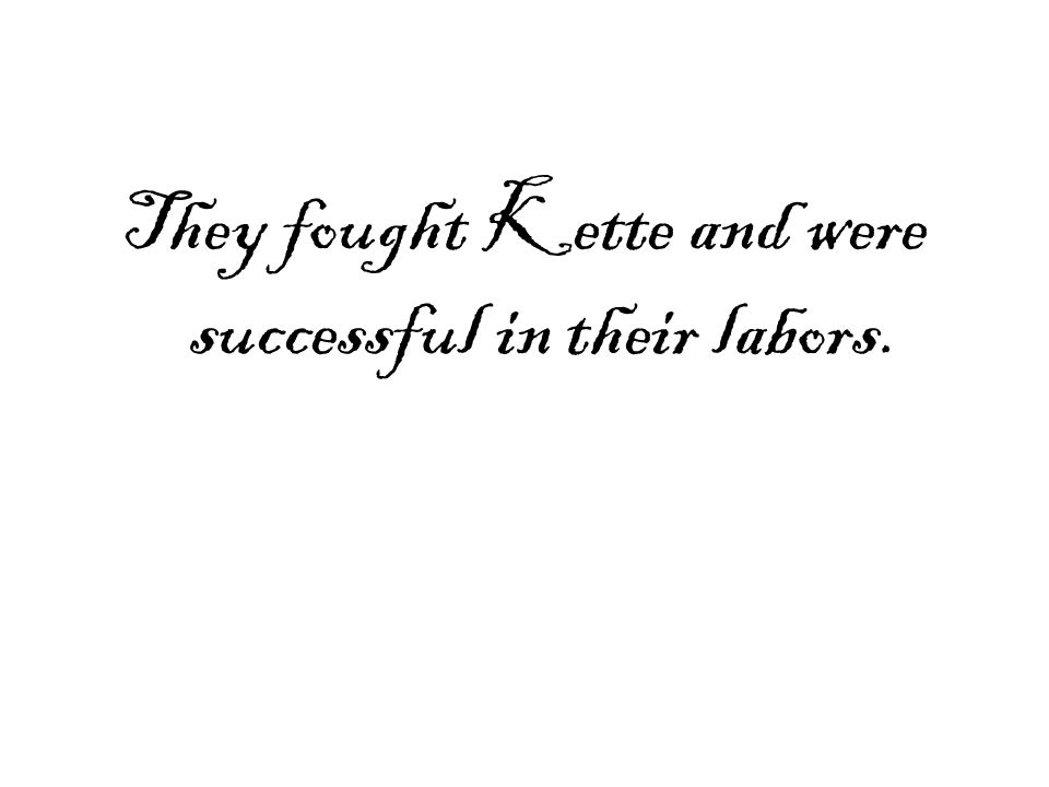 They fought Kette and were successful in their labors.