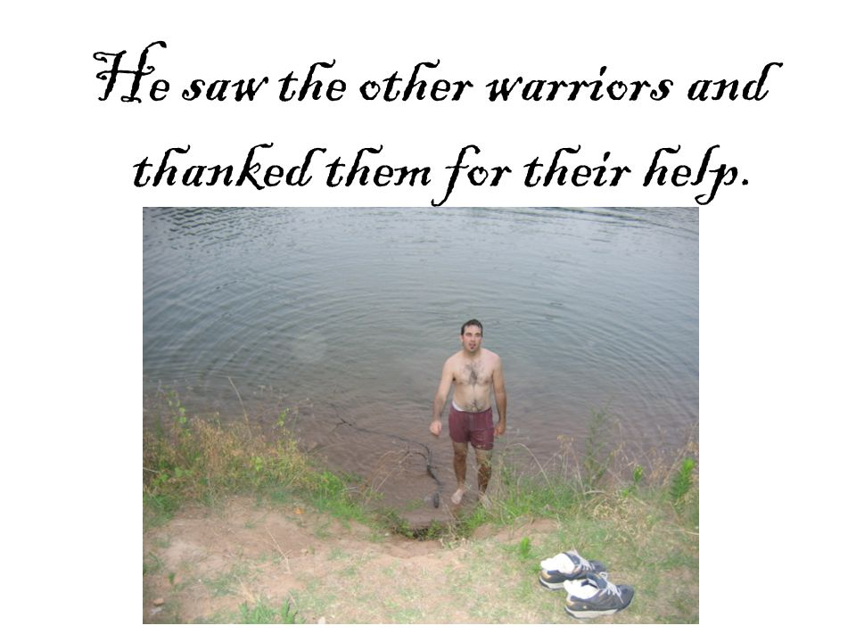 He saw the other warriors and thanked them for their help.