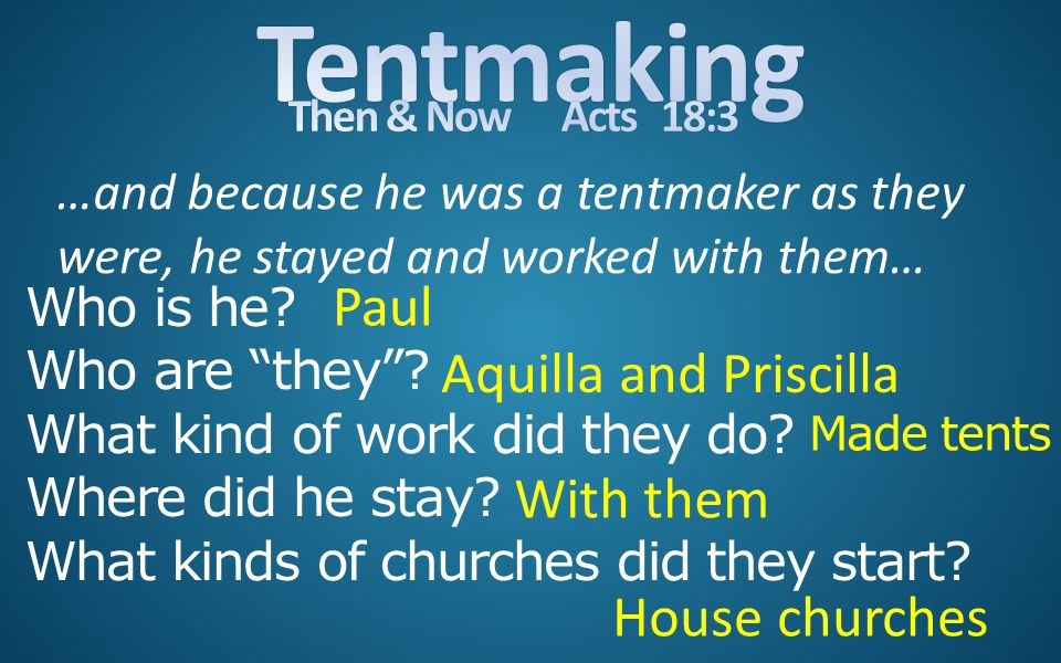 """Who is he? Who are """"they""""? What kind of work did they do? Where did he stay? What kinds of churches did they start? …and because he was a tentmaker as"""