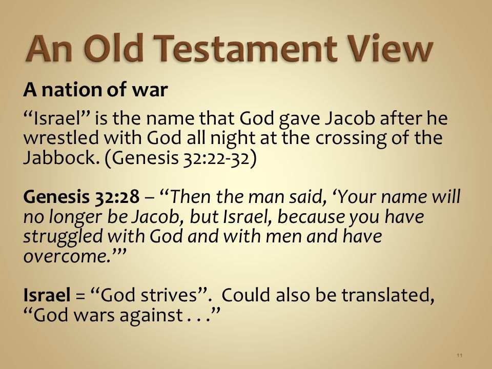 11 A nation of war Israel is the name that God gave Jacob after he wrestled with God all night at the crossing of the Jabbock.