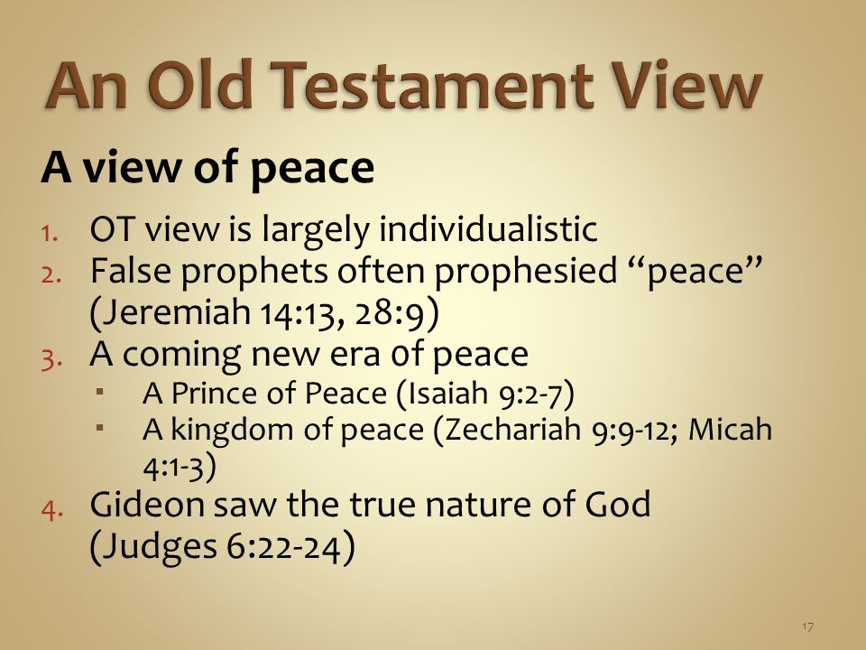 17 A view of peace 1. OT view is largely individualistic 2.