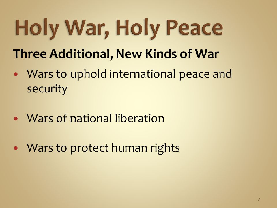 8 Three Additional, New Kinds of War Wars to uphold international peace and security Wars of national liberation Wars to protect human rights