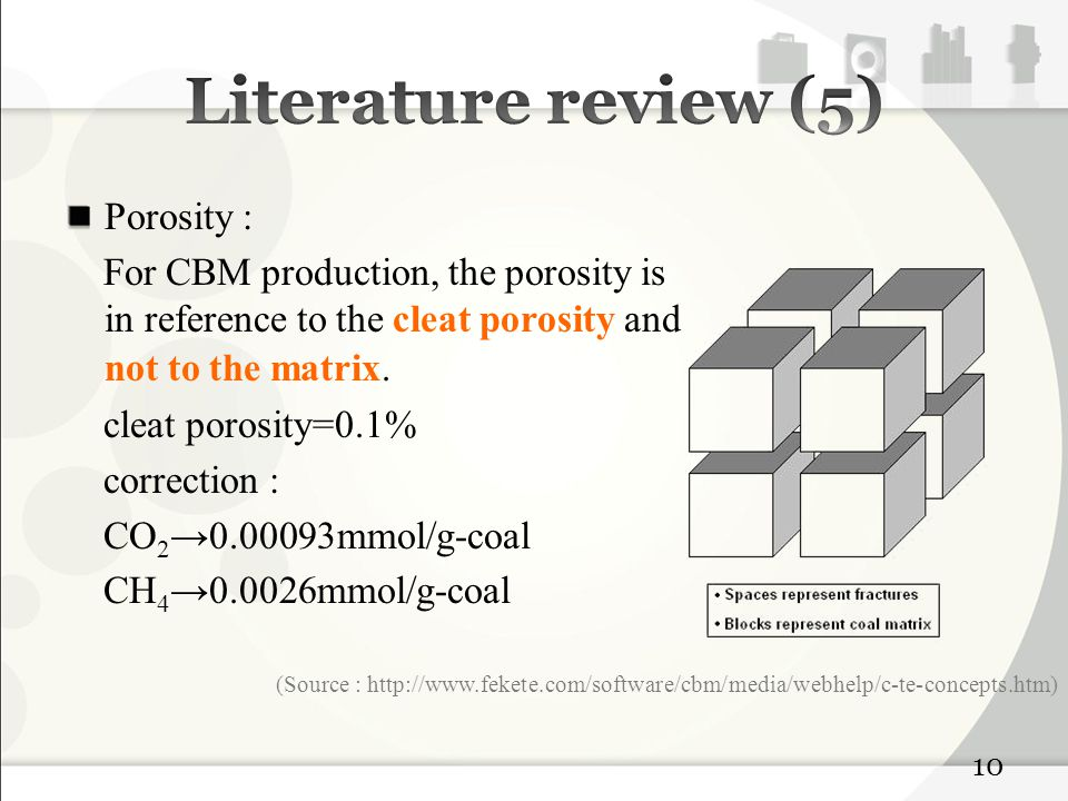 Porosity : For CBM production, the porosity is in reference to the cleat porosity and not to the matrix.